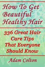 How to Get Beautiful Healthy Hair