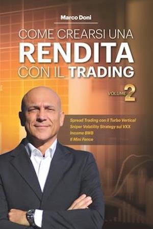 Come Crearsi Una Rendita Con Il Trading Vol.2
