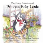 The Almost Adventures of Princess Baby Louie