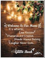 Welcome to Our Home It's Where; Love Resides Memories Are Created, Friends Always Belong, Laughter Never Ends. Air BNB Guest Book