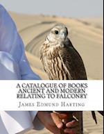 A Catalogue of Books Ancient and Modern Relating to Falconry
