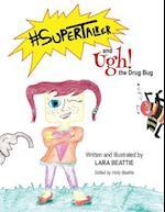 #Supertalker and Ugh the Drug Bug