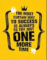 The Most Certain Way to Success Is Always to Try Just One More Time