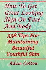 How to Get Great Looking Skin on Face and Body