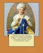The Women of the American Revolution (1849) by Elizabeth F. Ellet. / In Two Volumes / The Profiles and Life Stories of 160 Patriotic Women