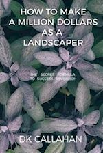 How to Make a Million Dollars as a Landscaper