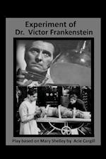 The Experiments of Dr. Victor Frankenstein