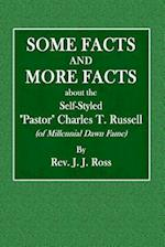 Some Facts and More Facts about the Self-Styled Pastor Charles T. Russell