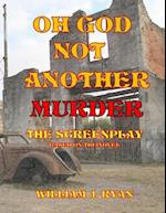 Screenplay - Oh God, Not Another Murder