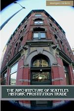 The Architecture of Seattle?s Historic Prostitution Trade