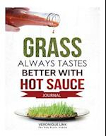 Grass Always Tastes Better with Hot Sauce 90 Day Healthy Eating Journal