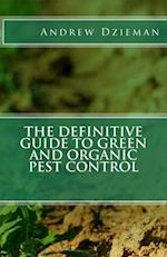 The Definitive Guide to Green and Organic Pest Control