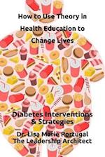 How to Use Theory in Health Education to Change Lives