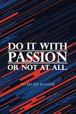 To Do List Planner Do It with Passion or Not at All