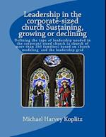 Leadership in the Corporate-Sized Church Sustaining, Growing or Declining