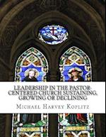 Leadership in the Pastor-Centered Church Sustaining, Growing or Declining