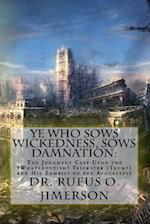 Ye Who Sows Wickedness, Sows Damnation