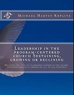 Leadership in the Program-Centered Church Sustaining, Growing or Declining