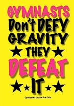 Gymnasts Don't Defy Gravity. They Defeat It! Gymnastics Journal for Girls