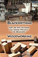 Woodworking and Blacksmithing