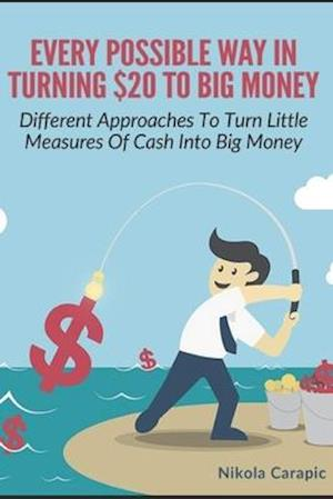 Every possible way in turning $20 to big money