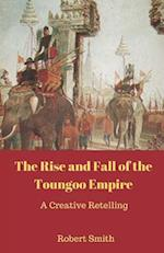 The Rise and Fall of the Toungoo Empire