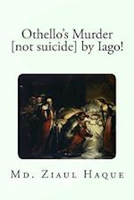 Othello's Murder [Not Suicide] by Iago!
