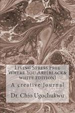Living Stress Free Where You Are(black&white Edition) (Faber Edition)