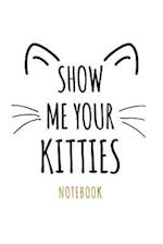 Show Me Your Kitties Notebook