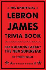 Unofficial Lebron James Trivia Book