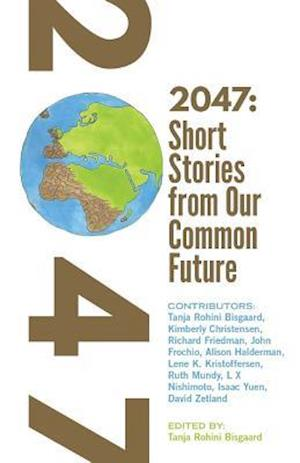Bog, paperback 2047 Short Stories from Our Common Future af Tanja Rohini Bisgaard