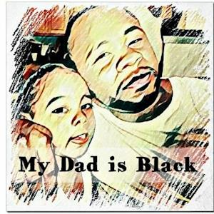 My Dad Is Black