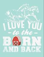I Love You to the Barn and Back, College Ruled Notebook