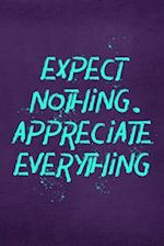 Expect Nothing. Appreciate Everything