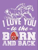 I Love You to the Barn and Back Notebook, College Ruled