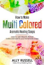 How to Make Multi Colored Aromatic Healing Soaps