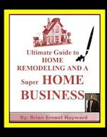 Ultimate Guide to Home Remodeling and a Super Home Business