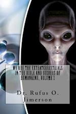 We Are the Extraterrestrials in the Bible and Seeders of Humankind, Volume 1