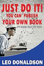 Just Do It! You Can' Publish Your Own Book