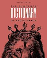 The Students Dictionary of Anglo-Saxon