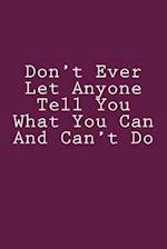 Don't Ever Let Anyone Tell You What You Can and Can't Do