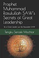 Prophet Muhammad Rasulullah Saw's Secrets of Great Leadership