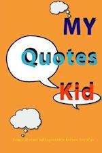My Quotes Kid Funny Journal Unforgettable Quotes for Kids