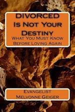 Divorced Is Not Your Destiny