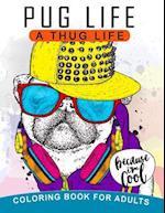 Pug Life a Thug Life Coloring Book for Adults