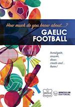 How Much Do Yo Know About... Gaelic Football
