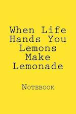 When Life Hands You Lemons Make Lemonade
