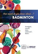 How Much Do You Know About... Badminton