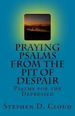 Praying Psalms from the Pit of Despair