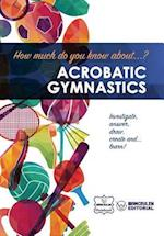 How Much Do You Know About... Acrobatic Gymnastics
